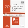Learn-by-Doing: Microsoft Office Specialist PowerPoint 2016