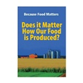 Because Food Matters: Does it Matter How Our Food is Produced?