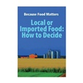 Because Food Matters: Local or Imported Food: How to Decide?