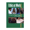 Ethics at Work: Doing the Right Thing on the Job