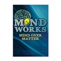 Mind Works: Mind Over Matter