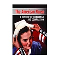 The American Nurse: A History of Challenge and Compassion