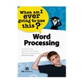 Word Processing: When Am I Ever Going to Use This?